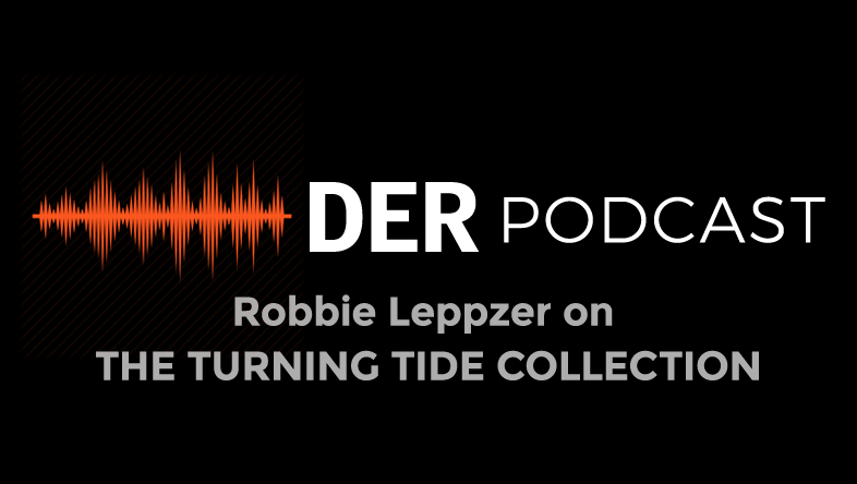 DER Podcast: Robbie Leppzer on THE TURNING TIDE COLLECTION
