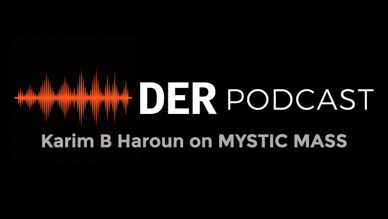DER Podcast: Karim B Haroun on MYSTIC MASS