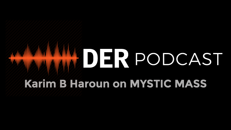DER Podcast: Karim B Haroun on MYSTIC MASS